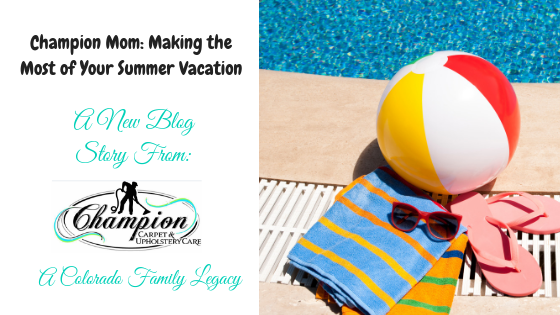 Champion Mom: Making the Most of Your Summer Vacation