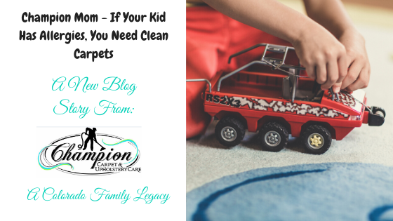 Champion Mom - If Your Kid Has Allergies, You Need Clean Carpets