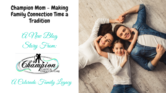 Champion Mom - Making Family Connection Time a Tradition