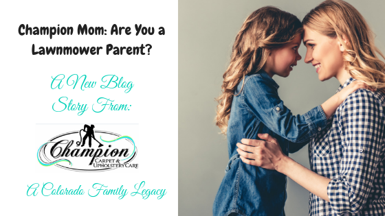 Champion Mom: Are You a Lawnmower Parent?
