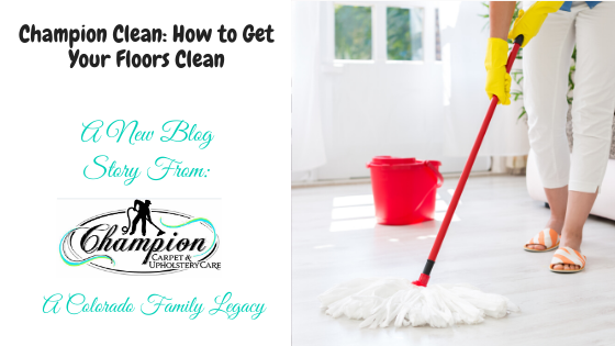 Champion Clean: How to Get Your Floors Clean